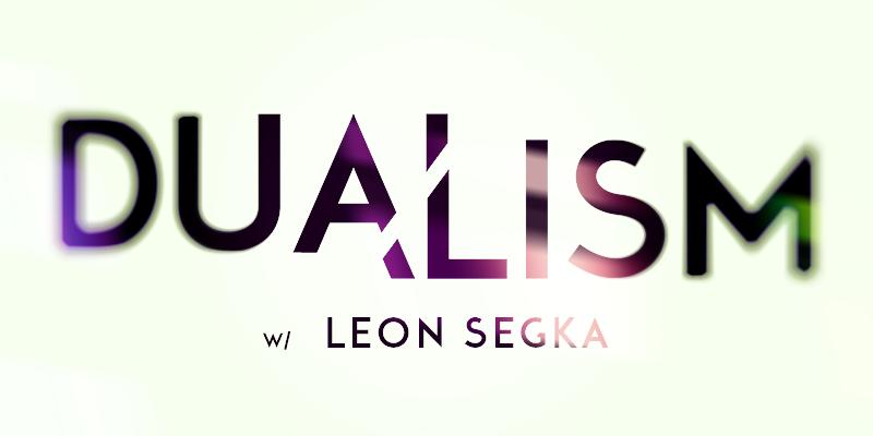 Dualism with Leon Sega